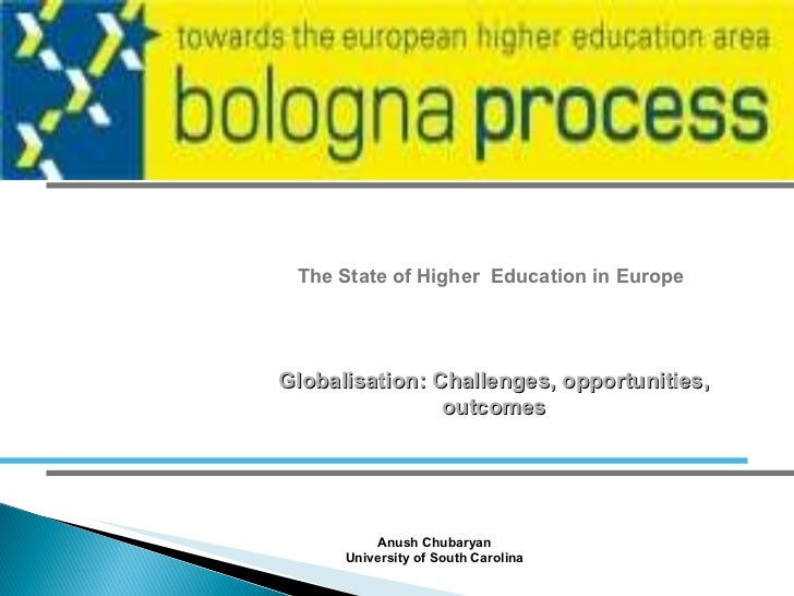 The State of Higher  Education in Europe Anush Chubaryan University of South Carolina Globalisation: Challenges, opportuni...