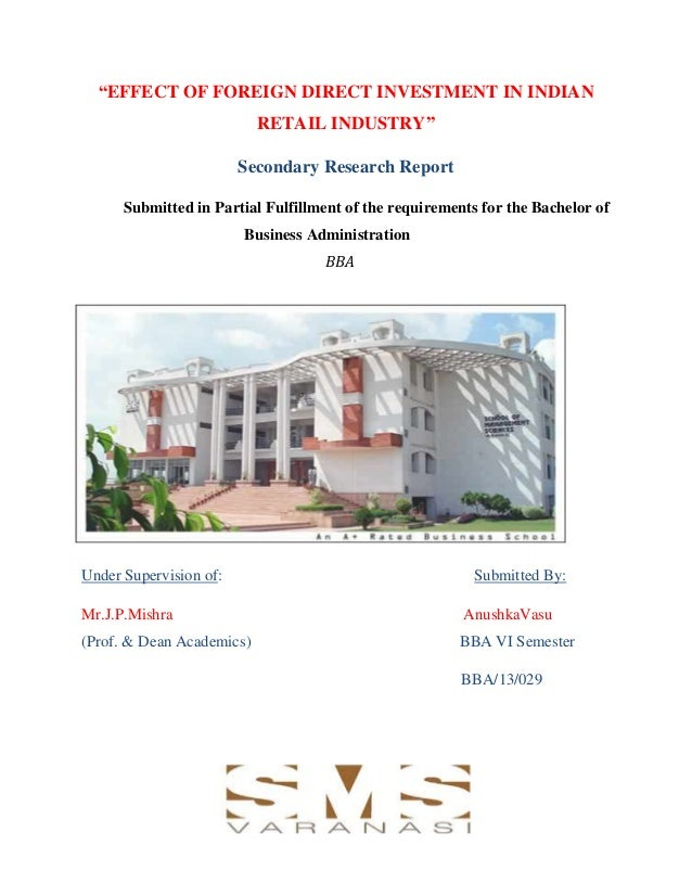 """""""EFFECT OF FOREIGN DIRECT INVESTMENT IN INDIAN RETAIL INDUSTRY"""" Secondary Research Report Submitted in Partial Fulfillment..."""