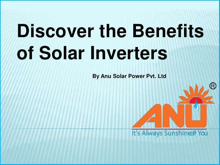 Discover the Benefitsof Solar Inverters        By Anu Solar Power Pvt. Ltd