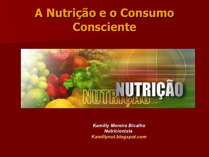 A Nutrição e o Consumo Consciente Kamilly Moreira Bicalho Nutricionista  Kamillynut .blogspot.com