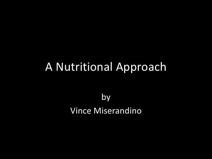 A Nutritional Approach<br />by<br />Vince Miserandino<br />