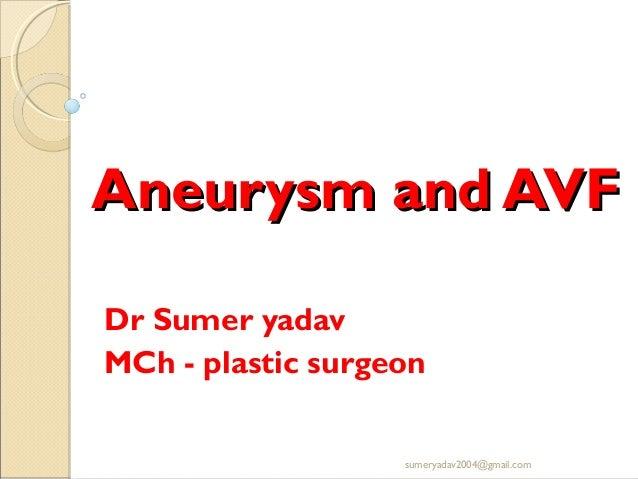 Aneurysm and AVFAneurysm and AVF Dr Sumer yadav MCh - plastic surgeon sumeryadav2004@gmail.com
