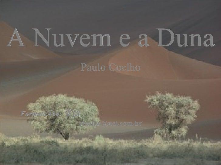 A Nuvem e a Duna Paulo Coelho Formatação:  Ria  [email_address]