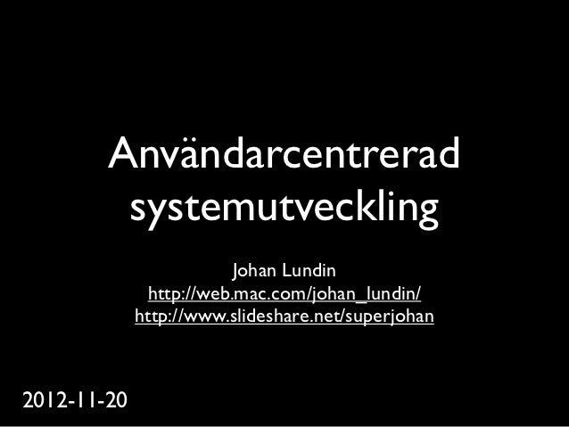 Användarcentrerad         systemutveckling                         Johan Lundin              http://web.mac.com/johan_lund...