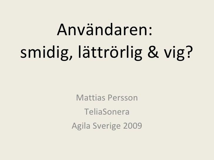 Användaren:  smidig, lättrörlig & vig? Mattias Persson TeliaSonera Agila Sverige 2009