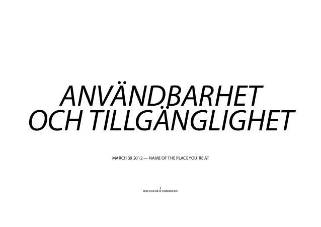 ANVÄNDBARHETOCH TILLGÄNGLIGHET     MARCH 30 2012 — NAME OF THE PLACE YOU´RE AT                                2           ...