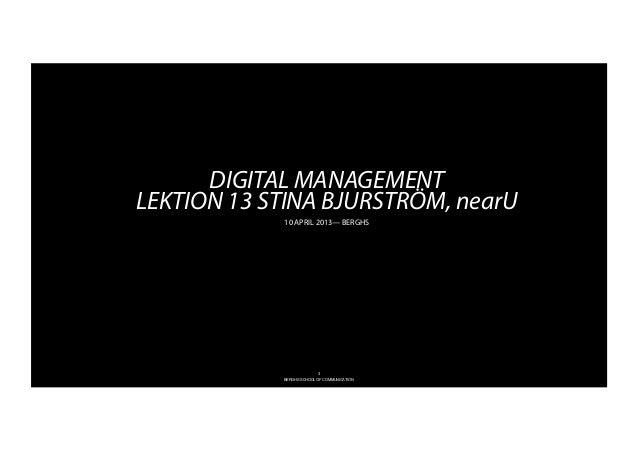 DIGITAL MANAGEMENTLEKTION 13 STINA BJURSTRÖM, nearU            10 APRIL 2013— BERGHS                          3           ...