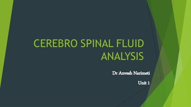 CEREBRO SPINAL FLUID  ANALYSIS  Dr Anvesh Narimeti  Unit 1