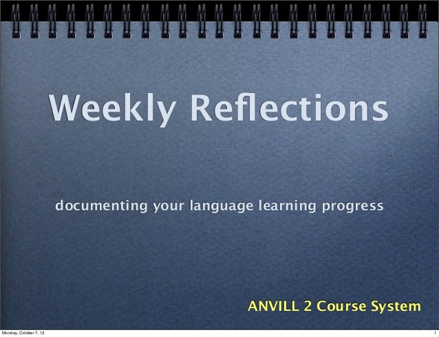 Weekly Reflections documenting your language learning progress ANVILL 2 Course System 1Monday, October 7, 13