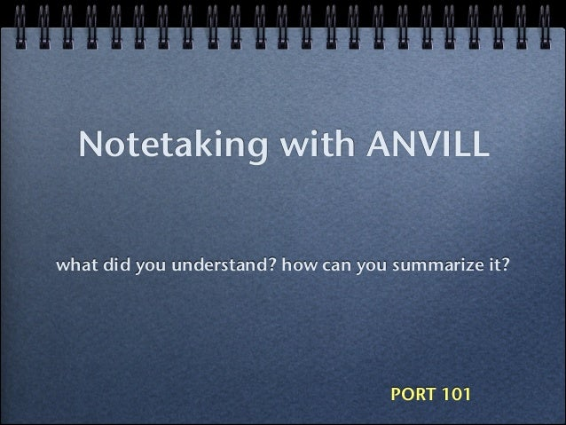 Notetaking with ANVILL what did you understand? how can you summarize it?  PORT 101