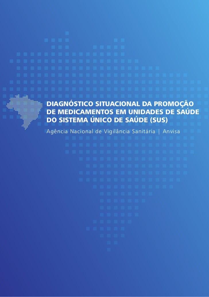 DIAGNÓSTICO SITUACIONAL DA PROMOÇÃODE MEDICAMENTOS EM UNIDADES DE SAÚDEDO SISTEMA ÚNICO DE SAÚDE (SUS)Agência Nacional de ...