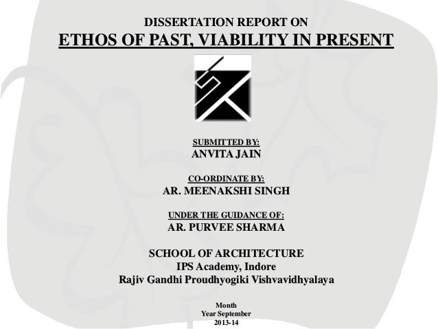 DISSERTATION REPORT ON  ETHOS OF PAST, VIABILITY IN PRESENT  SUBMITTED BY:  ANVITA JAIN CO-ORDINATE BY:  AR. MEENAKSHI SIN...