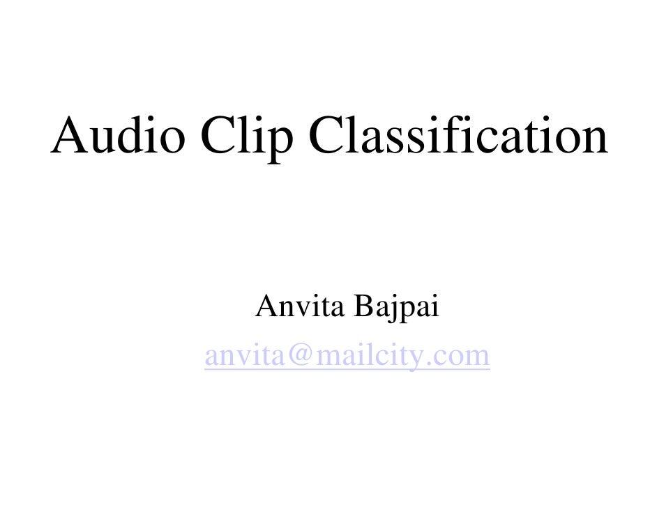 Audio Clip Classification           Anvita Bajpai       anvita@mailcity.com