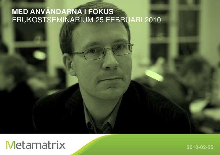 Med användarna i fokus<br />Frukostseminarium 25 februari 2010<br />