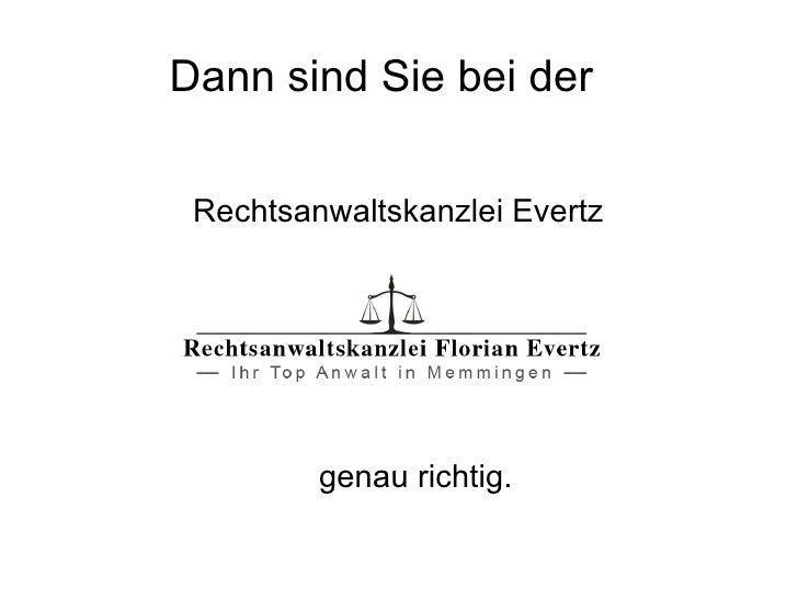 Dann sind Sie bei der Rechtsanwaltskanzlei Evertz         genau richtig.