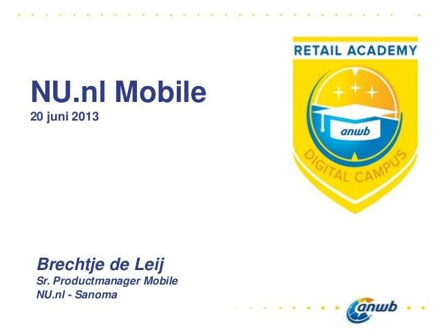 NU.nl Mobile20 juni 2013Brechtje de LeijSr. Productmanager MobileNU.nl - Sanoma