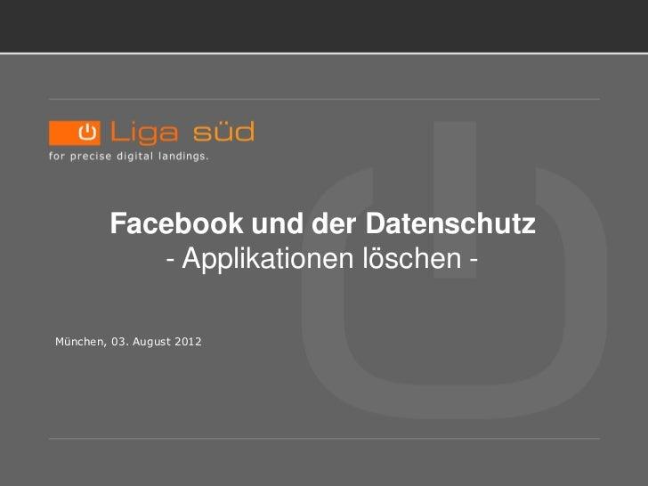 TITELBLATT.         Facebook und der Datenschutz            - Applikationen löschen - München, 03. August 2012
