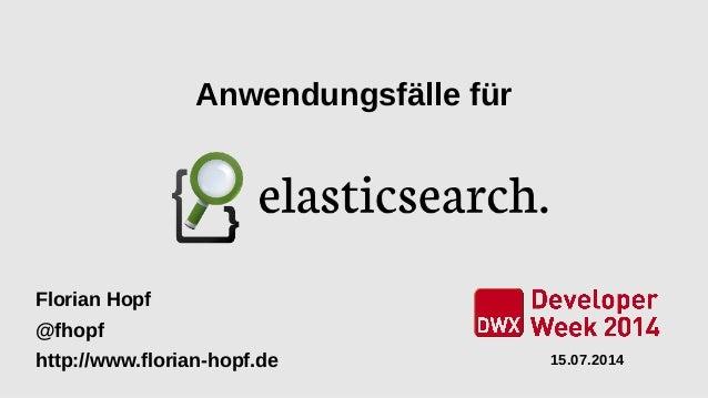 Anwendungsfälle für Florian Hopf @fhopf http://www.florian-hopf.de 15.07.2014