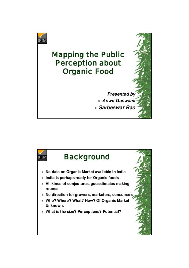 Mapping the PublicPerception aboutOrganic FoodPresented byAnwit GoswamiSarbeswar RaoBackgroundNo data on Organic Market av...
