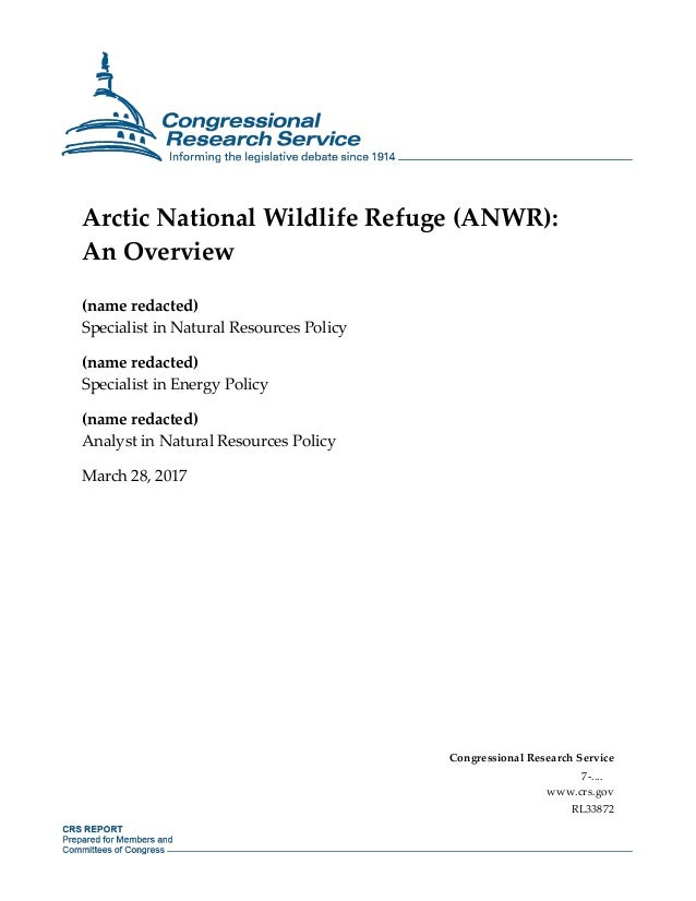 Arctic National Wildlife Refuge (ANWR): An Overview (name redacted) Specialist in Natural Resources Policy (name redacted)...