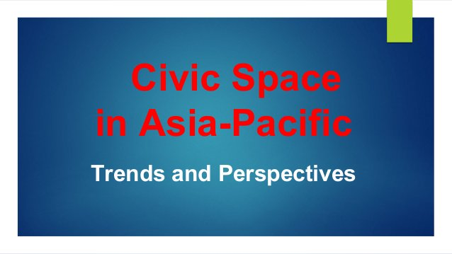 Civic Space in Asia-Pacific Trends and Perspectives
