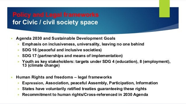 Policy and Legal frameworks for Civic / civil society space ▶ Agenda 2030 and Sustainable Development Goals ▶ Emphasis on ...