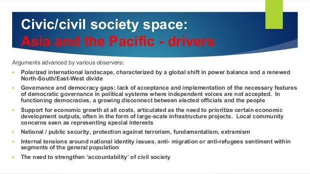 Civic/civil society space: Asia and the Pacific - drivers Arguments advanced by various observers: ▶ Polarized internation...