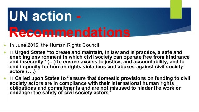 """UN action - Recommendations ▶ In June 2016, the Human Rights Council ▶ Urged States """"to create and maintain, in law and in..."""