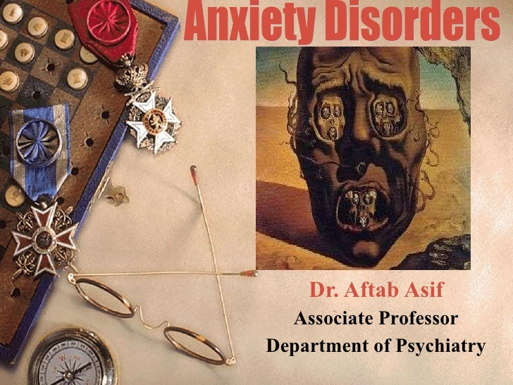 Dr. Aftab Asif Associate Professor Department of Psychiatry Anxiety Disorders