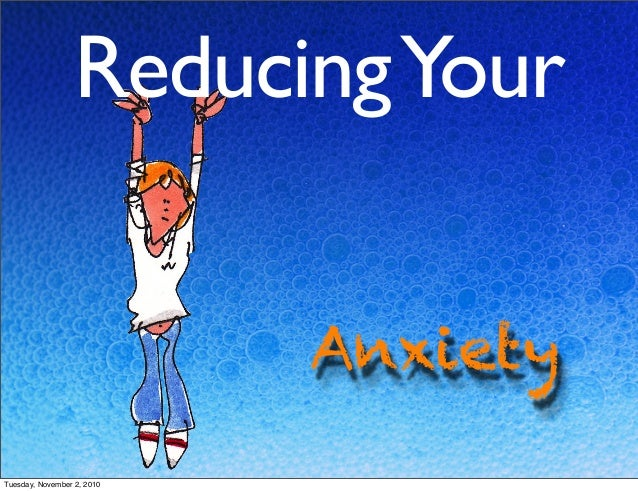 Anxiety ReducingYour Tuesday, November 2, 2010