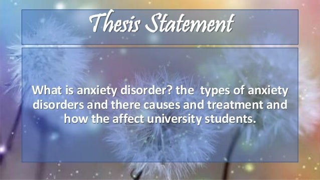 anxiety and depression thesis statement A study of childhood anxiety disorders and their impact on the development of anxiety disorders in adulthood 53% had a lifetime diagnosis of major depression, and 47% had a current anxiety disorder diagnosis (p 175) klein (1989.