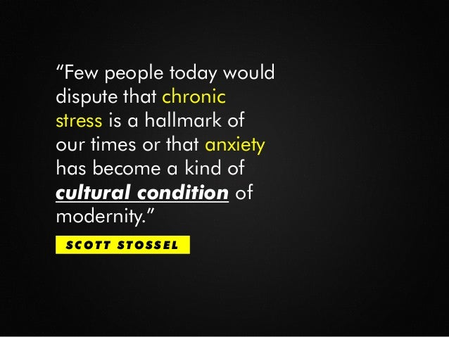 """""""Few people today would dispute that chronic stress is a hallmark of our times or that anxiety has become a kind of cultur..."""