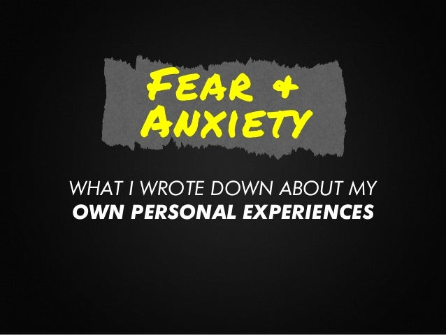 My fear is in my mind, worries add to a constant black cloud that hangs over me.