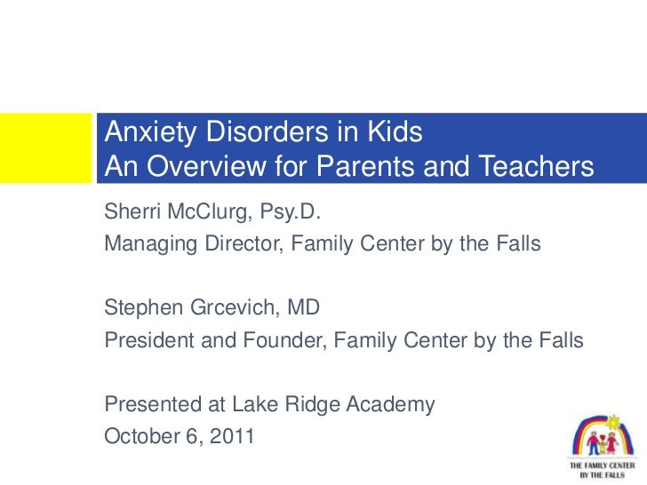 Anxiety Disorders in KidsAn Overview for Parents and TeachersSherri McClurg, Psy.D.Managing Director, Family Center by the...