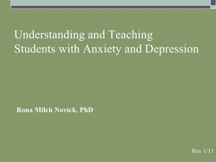 Understanding and TeachingStudents with Anxiety and DepressionRona Milch Novick, PhD                                  Rev ...