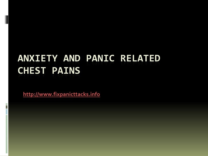 Anxiety and Panic Related Chest Pains<br />http://www.fixpanicttacks.info<br />