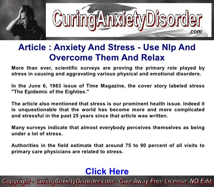 Article : Anxiety And Stress - Use Nlp And           Overcome Them And Relax More than ever, scientific surveys are provin...