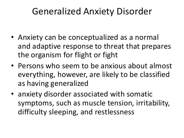 Generalized Anxiety Disorder• Anxiety can be conceptualized as a normal  and adaptive response to threat that prepares  th...