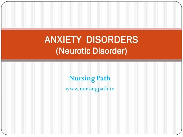 Nursing Path www.nursingpath.in ANXIETY DISORDERS (Neurotic Disorder)