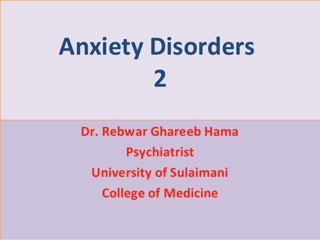 1 Anxiety Disorders 2 Dr. Rebwar Ghareeb Hama Psychiatrist University of Sulaimani College of Medicine