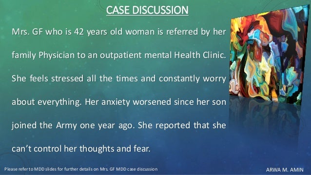 ARWA M. AMIN CASE DISCUSSION Mrs. GF who is 42 years old woman is referred by her family Physician to an outpatient mental...