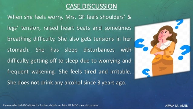 ARWA M. AMIN CASE DISCUSSION When she feels worry, Mrs. GF feels shoulders' & legs' tension, raised heart beats and someti...