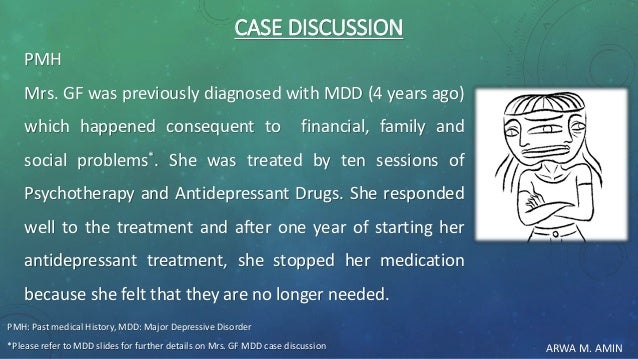 ARWA M. AMIN CASE DISCUSSION PMH Mrs. GF was previously diagnosed with MDD (4 years ago) which happened consequent to fina...