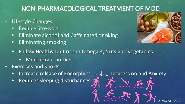 ARWA M. AMIN NON-PHARMACOLOGICAL TREATMENT OF MDD • Lifestyle Changes • Reduce Stressors • Eliminate alcohol and Caffeinat...