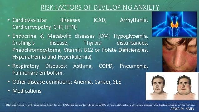 ARWA M. AMIN RISK FACTORS OF DEVELOPING ANXIETY • Cardiovascular diseases (CAD, Arrhythmia, Cardiomyopathy, CHF, HTN) • En...