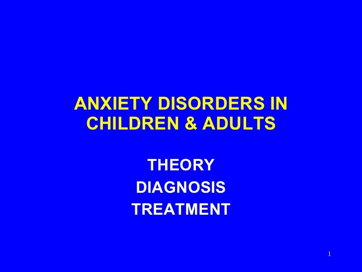 ANXIETY DISORDERS IN CHILDREN & ADULTS THEORY DIAGNOSIS TREATMENT