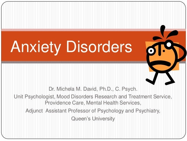 Anxiety Disorders              Dr. Michela M. David, Ph.D., C. Psych.Unit Psychologist, Mood Disorders Research and Treatm...