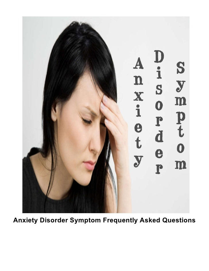 Anxiety Disorder Symptom Frequently Asked Questions