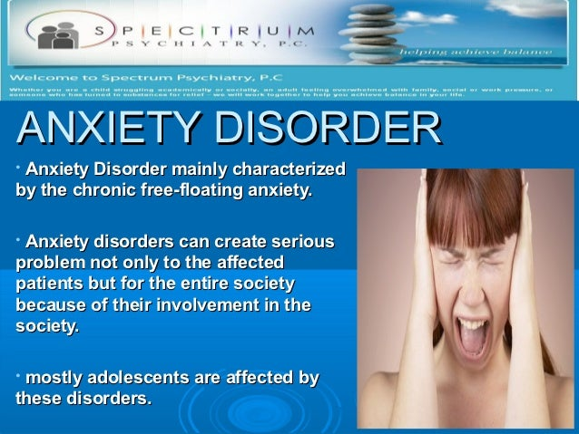 ANXIETY DISORDER•Anxiety Disorder mainly characterizedby the chronic free-floating anxiety.•Anxiety disorders can create s...