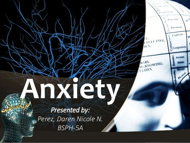AnxietyPresented by: Perez, Daren Nicole N. BSPH-5A